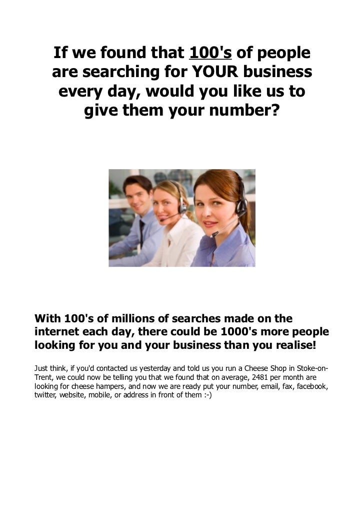 If we found that 100s of people     are searching for YOUR business      every day, would you like us to         give them...