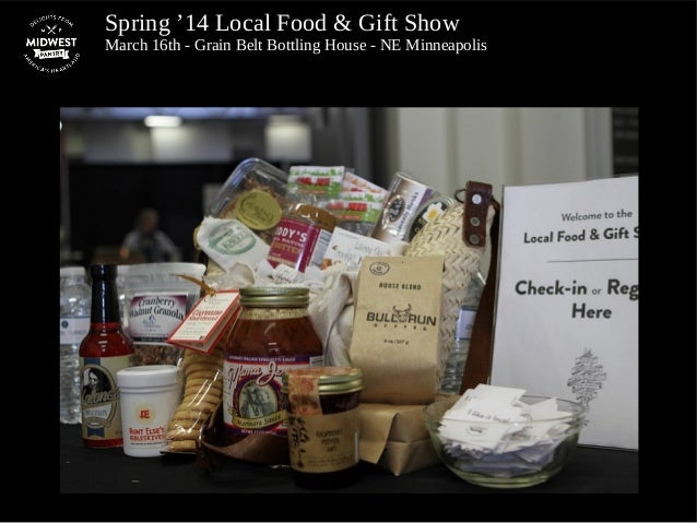 Spring '14 Local Food & Gift Show March 16th - Grain Belt Bottling House - NE Minneapolis