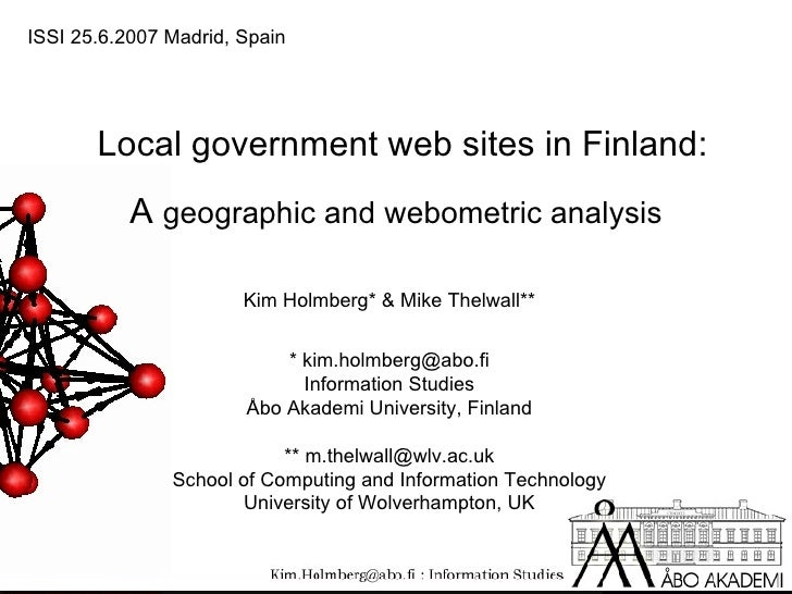 Local government web sites in Finland: A  geographic and webometric analysis Kim Holmberg* & Mike Thelwall** * kim.holmber...