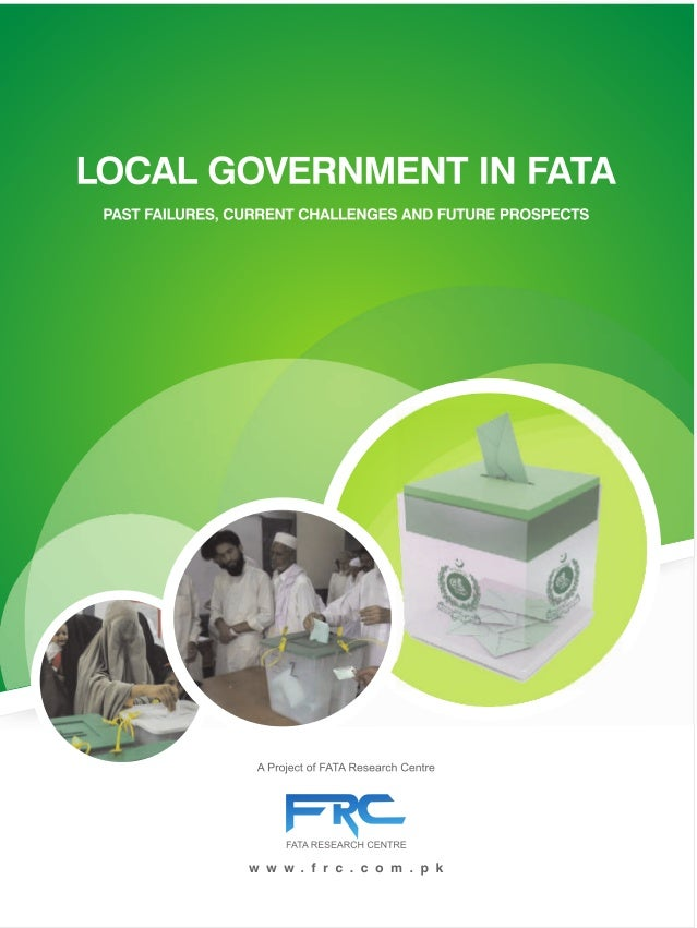 A RESEARCH STUDY BY FATA RESEARCH CENTRE ON LOCAL GOVERNMENT IN FATA PAST FAILURES, CURRENT CHALLENGES AND FUTURE PROSPECT...