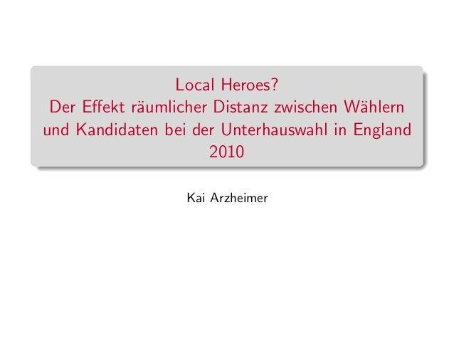 Local Heroes?Der Effekt r¨aumlicher Distanz zwischen W¨ahlernund Kandidaten bei der Unterhauswahl in England2010Kai Arzheimer