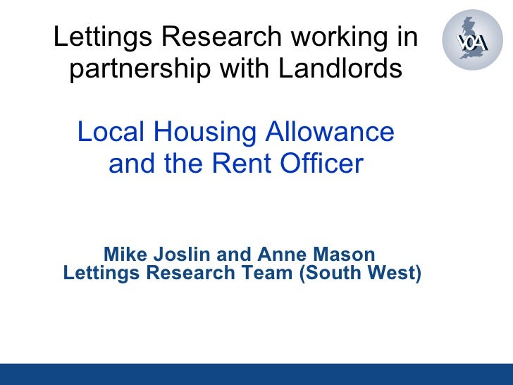 Lettings Research working in partnership with Landlords Local Housing Allowance and the Rent Officer Mike Joslin and Anne ...