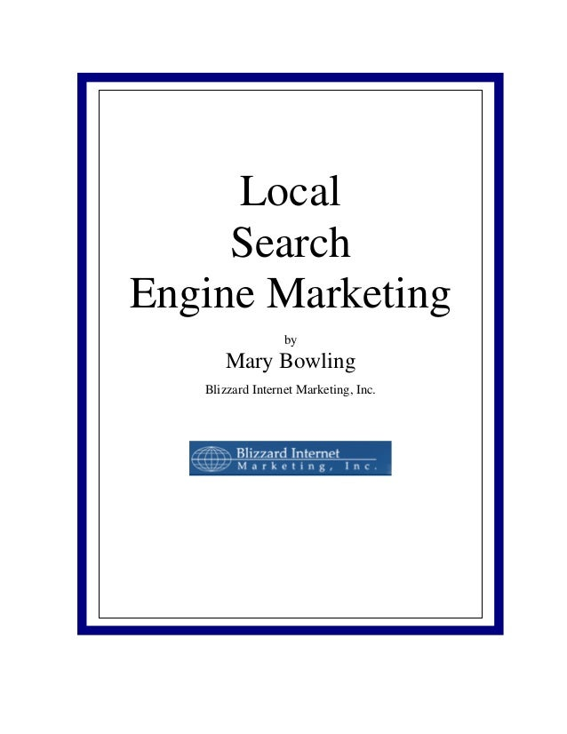 Local     SearchEngine Marketing                  by      Mary Bowling   Blizzard Internet Marketing, Inc.