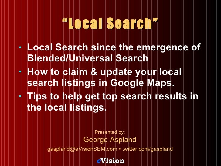 """ Local Search"" <ul><li>Local Search since the emergence of Blended/Universal Search  </li></ul><ul><li>How to claim & upd..."