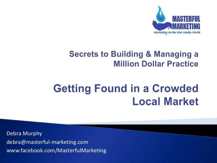 Debra Murphydebra@masterful-marketing.comwww.facebook.com/MasterfulMarketing