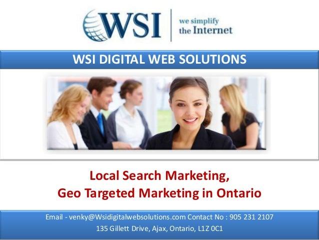 WSI DIGITAL WEB SOLUTIONS        Local Search Marketing,   Geo Targeted Marketing in OntarioEmail - venky@Wsidigitalwebsol...