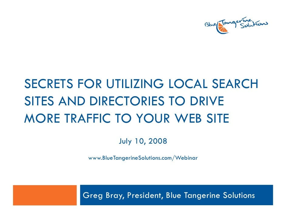 SECRETS FOR UTILIZING LOCAL SEARCH SITES AND DIRECTORIES TO DRIVE MORE TRAFFIC TO YOUR WEB SITE                    July 10...