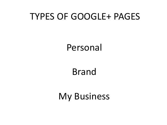 TYPES OF GOOGLE+ PAGES Personal Brand My Business