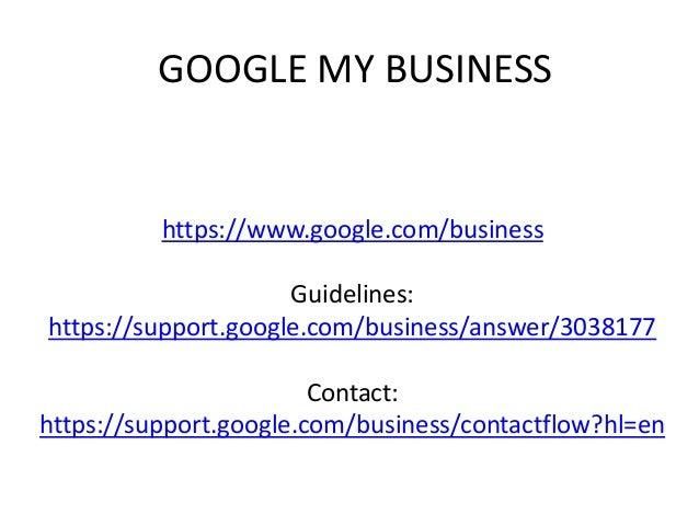 GOOGLE MY BUSINESS https://www.google.com/business Guidelines: https://support.google.com/business/answer/3038177 Contact:...