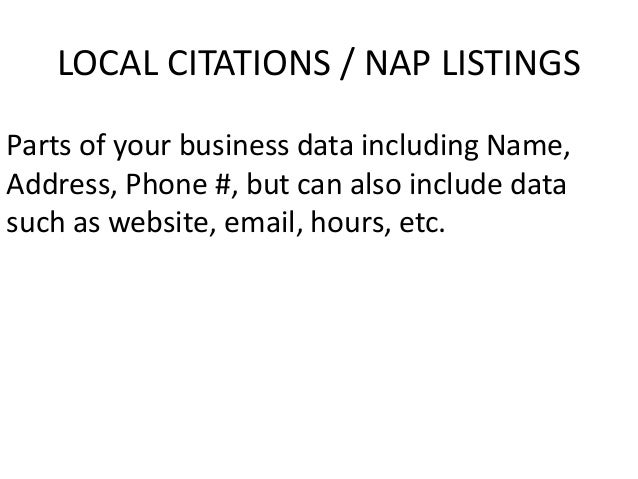 LOCAL CITATIONS / NAP LISTINGS Parts of your business data including Name, Address, Phone #, but can also include data suc...