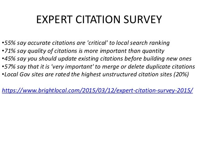EXPERT CITATION SURVEY •55% say accurate citations are 'critical' to local search ranking •71% say quality of citations is...