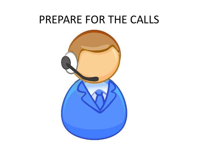 PREPARE FOR THE CALLS