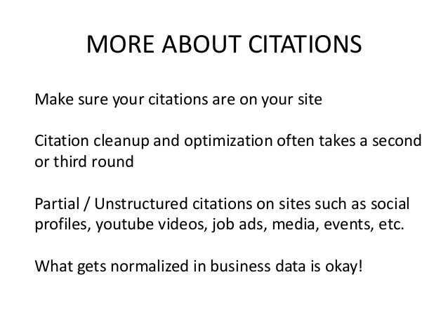 MORE ABOUT CITATIONS Make sure your citations are on your site Citation cleanup and optimization often takes a second or t...