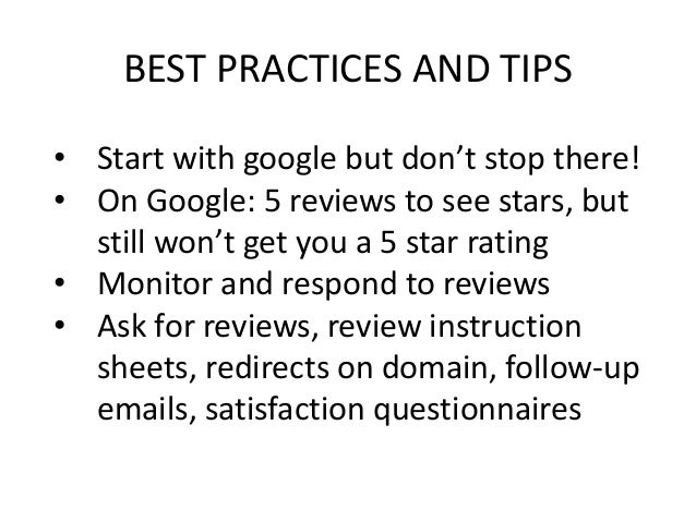 BEST PRACTICES AND TIPS • Start with google but don't stop there! • On Google: 5 reviews to see stars, but still won't get...