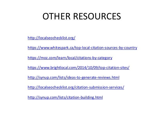 OTHER RESOURCES http://localseochecklist.org/ https://www.whitespark.ca/top-local-citation-sources-by-country https://moz....