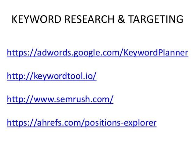 KEYWORD RESEARCH & TARGETING https://adwords.google.com/KeywordPlanner http://keywordtool.io/ http://www.semrush.com/ http...
