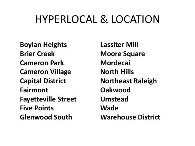 HYPERLOCAL & LOCATION Boylan Heights Brier Creek Cameron Park Cameron Village Capital District Fairmont Fayetteville Stree...