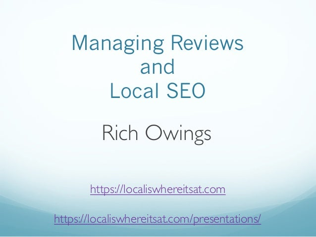 Managing Reviews and Local SEO Rich Owings https://localiswhereitsat.com https://localiswhereitsat.com/presentations/