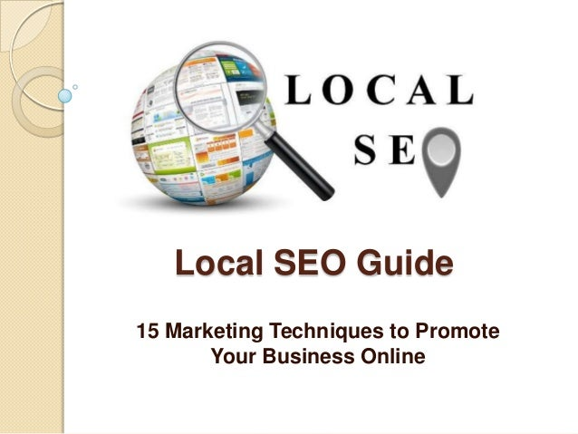 Local SEO Guide15 Marketing Techniques to PromoteYour Business Online