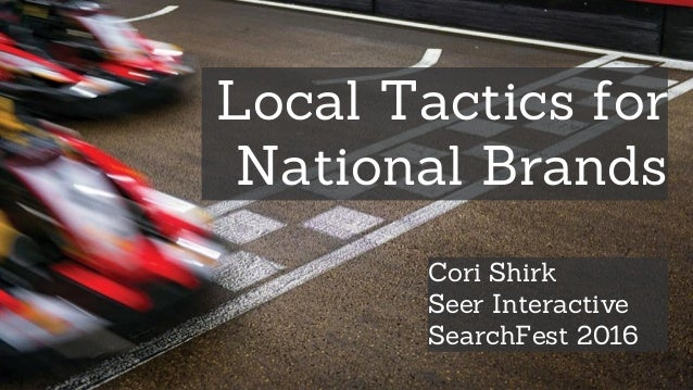 Local Tactics for National Brands Cori Shirk Seer Interactive SearchFest 2016