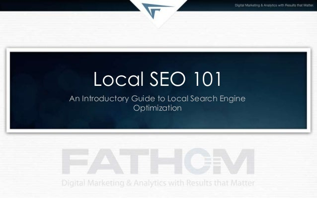 Local SEO 101An Introductory Guide to Local Search EngineOptimization