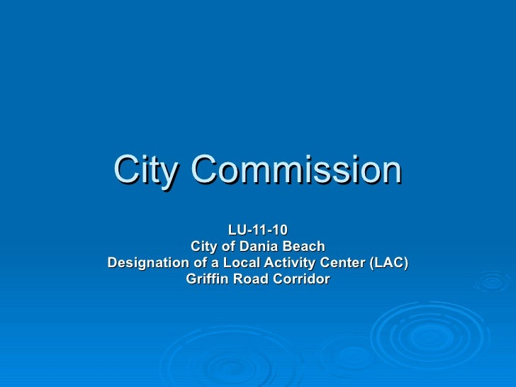 City Commission LU-11-10 City of Dania Beach Designation of a Local Activity Center (LAC) Griffin Road Corridor