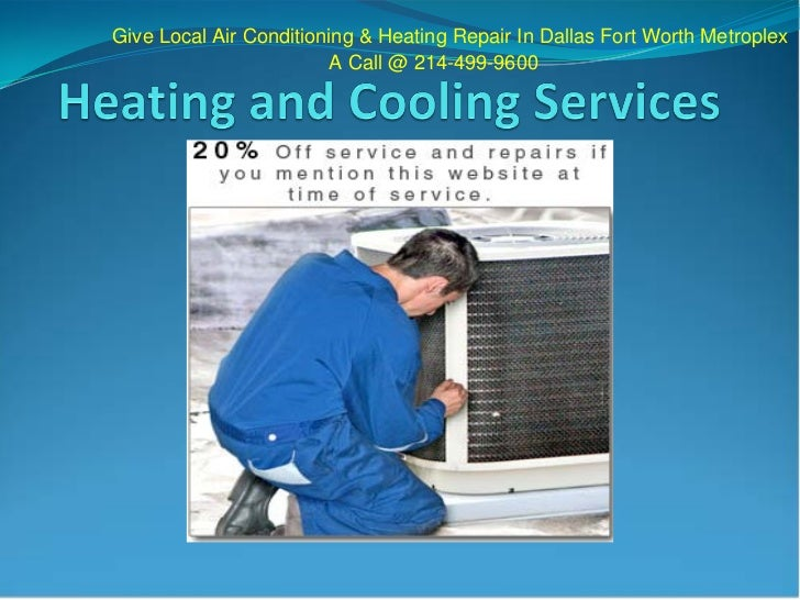 Give Local Air Conditioning & Heating Repair In Dallas Fort Worth Metroplex                        A Call @ 214-499-9600