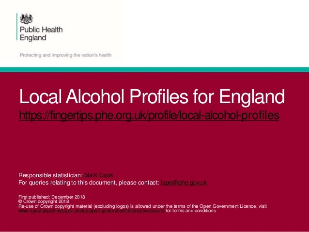 Local Alcohol Profiles for England https://fingertips.phe.org.uk/profile/local-alcohol-profiles Responsible statistician: ...