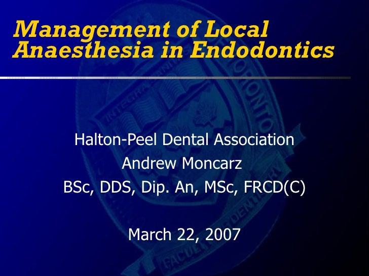 Management of LocalAnaesthesia in Endodontics     Halton-Peel Dental Association           Andrew Moncarz    BSc, DDS, Dip...