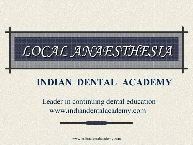 LOCAL ANAESTHESIA INDIAN DENTAL ACADEMY Leader in continuing dental education www.indiandentalacademy.com  www.indiandenta...