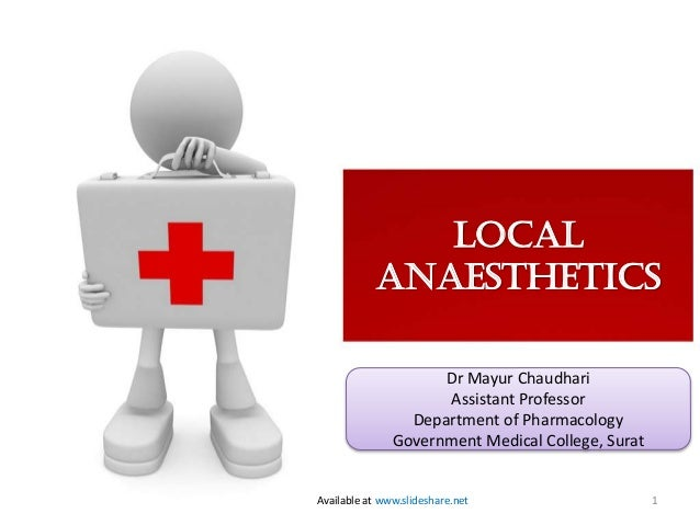 Local Anaesthetics Dr Mayur Chaudhari Assistant Professor Department of Pharmacology Government Medical College, Surat  Av...