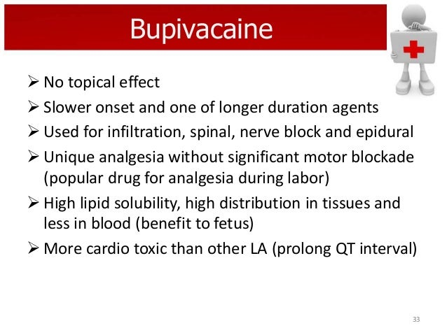 Bupivacaine  No topical effect  Slower onset and one of longer duration agents  Used for infiltration, spinal, nerve bl...