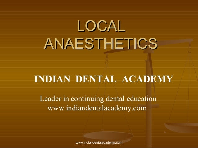 LOCAL ANAESTHETICS INDIAN DENTAL ACADEMY Leader in continuing dental education www.indiandentalacademy.com  www.indiandent...