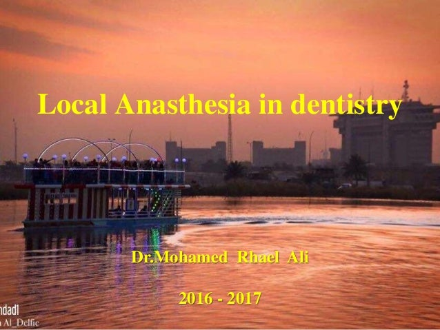 Local Anasthesia in dentistry Dr.Mohamed Rhael Ali 2016 - 2017