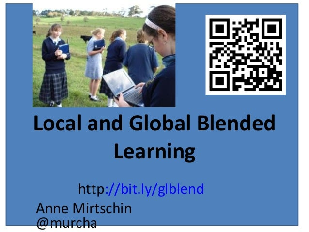 Local and Global Blended Learning http://bit.ly/glblend Anne Mirtschin @murcha