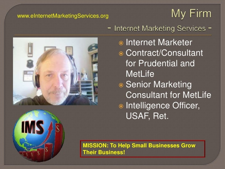 My Firm- Internet Marketing Services - www.eInternetMarketingServices.org Internet Marketer Contract/Consultant for Pruden...