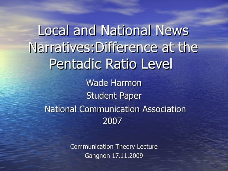 Local and National News Narratives:Difference at the Pentadic Ratio Level  Wade Harmon  Student Paper National Communicati...