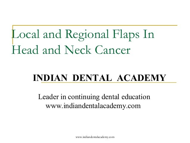 Local and Regional Flaps In Head and Neck Cancer INDIAN DENTAL ACADEMY Leader in continuing dental education www.indianden...