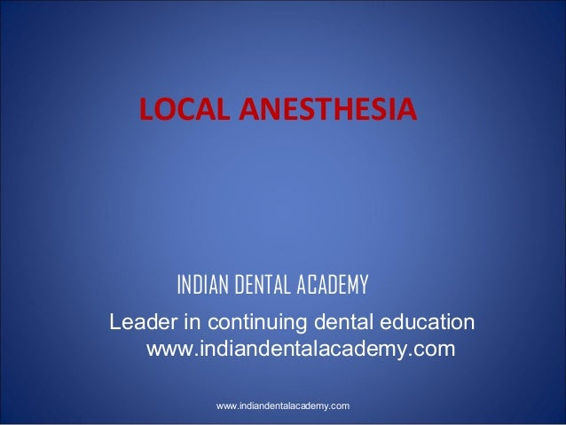 LOCAL ANESTHESIA  INDIAN DENTAL ACADEMY Leader in continuing dental education www.indiandentalacademy.com www.indiandental...
