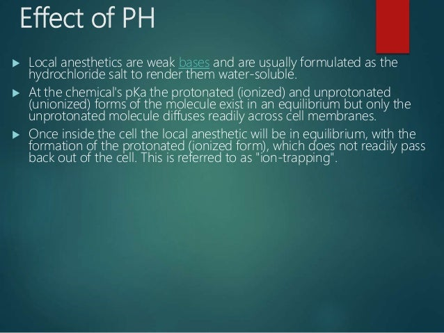 Effect of PH  LA are weak bases and their activity increases by increasing PH  This because if large amount of a drug is...