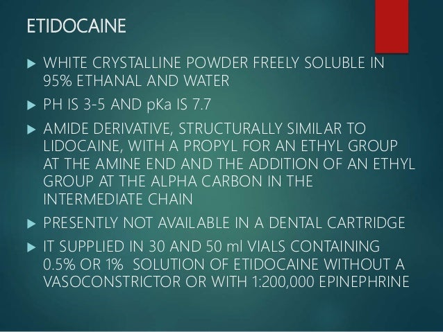 • A 20ml VIAL CONTAINING 1.5% ETIDOCAINE WITH 1:200,000 EPINEPHRINE IS ALSO AVAILABLE • 50 FOLD INCREASE IN OIL WATER PART...