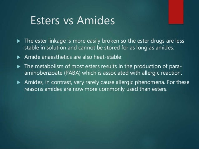 Esters vs Amides  The ester linkage is more easily broken so the ester drugs are less stable in solution and cannot be st...