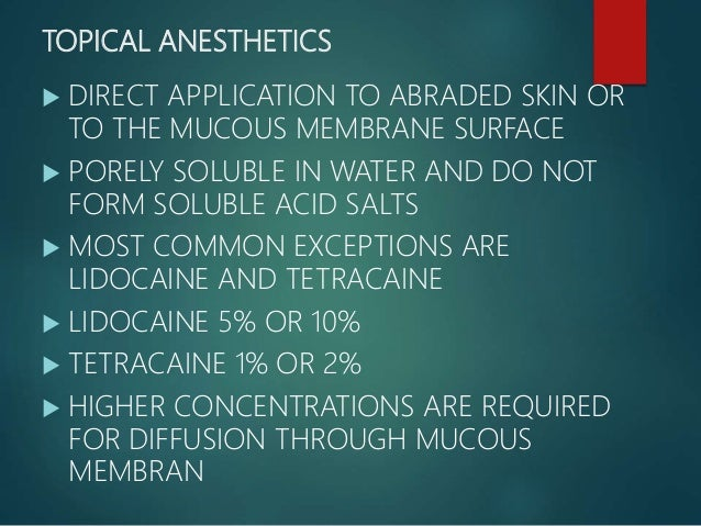 • IN ADDITION THE MOST COMMONLY USED TOPICAL ANESTHETICS ARE BENZOCAINE (ETHYL AMINOBENZOATE) AND BENZYL ALCOHOL • WATER I...