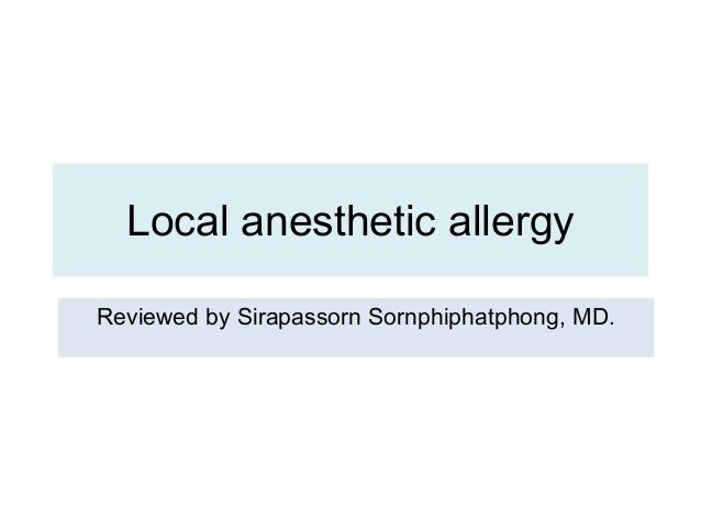Local anesthetic allergy Reviewed by Sirapassorn Sornphiphatphong, MD.