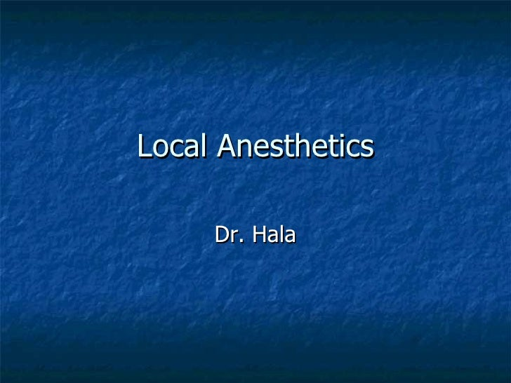 Local Anesthetics Dr. Hala