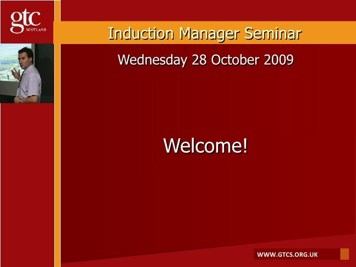 Wednesday 28 October 2009 Welcome! Induction Manager Seminar