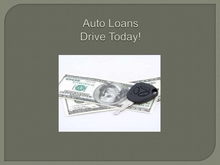 Auto LoansDrive Today!<br />