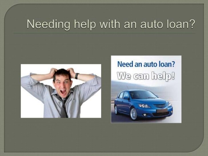 Needing help with an auto loan?<br />