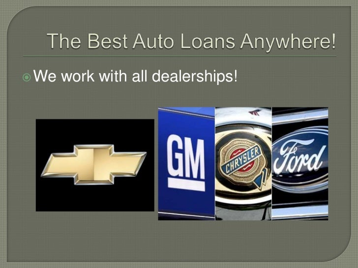 The Best Auto Loans Anywhere!<br />We work with all dealerships!<br />