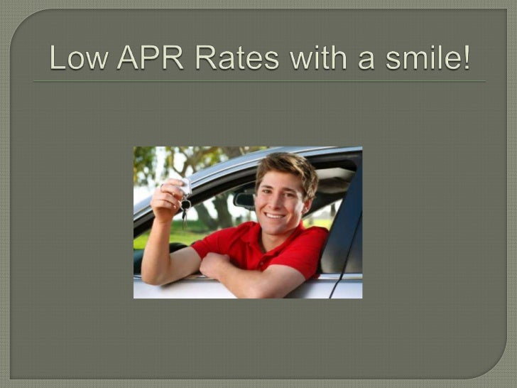 Low APR Rates with a smile!<br />